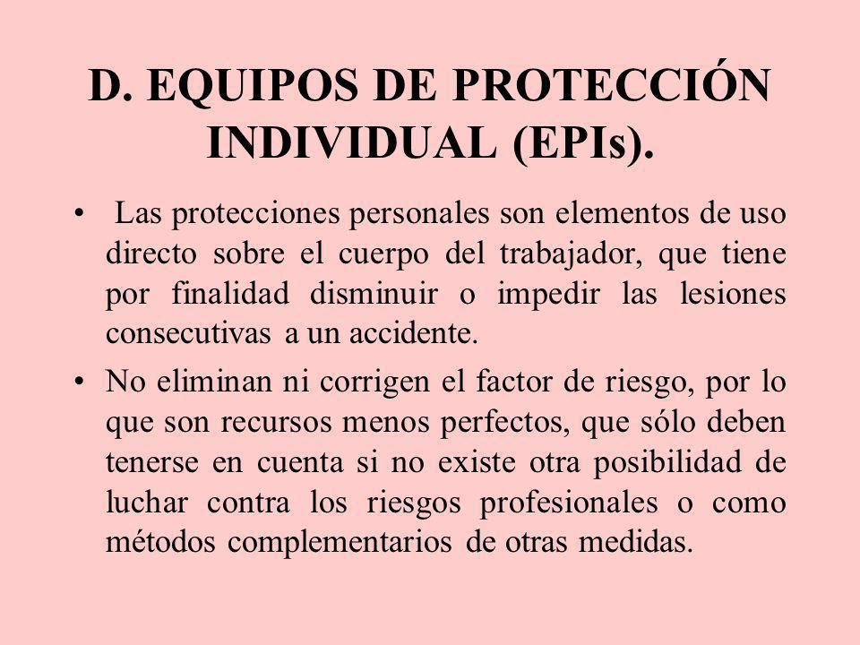 D. EQUIPOS DE PROTECCIÓN INDIVIDUAL (EPIs). Las protecciones personales son elementos de uso directo sobre el cuerpo del trabajador, que tiene por fin