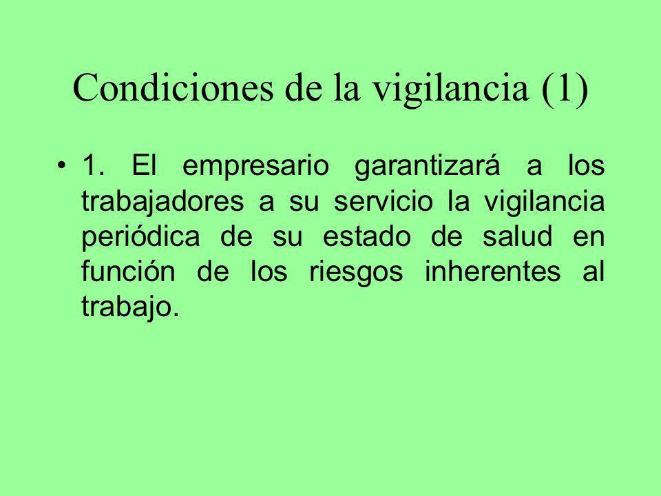 Condiciones de la vigilancia (1) 1. El empresario garantizará a los trabajadores a su servicio la vigilancia periódica de su estado de salud en funció