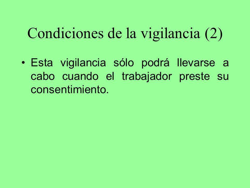 Condiciones de la vigilancia (2) Esta vigilancia sólo podrá llevarse a cabo cuando el trabajador preste su consentimiento.