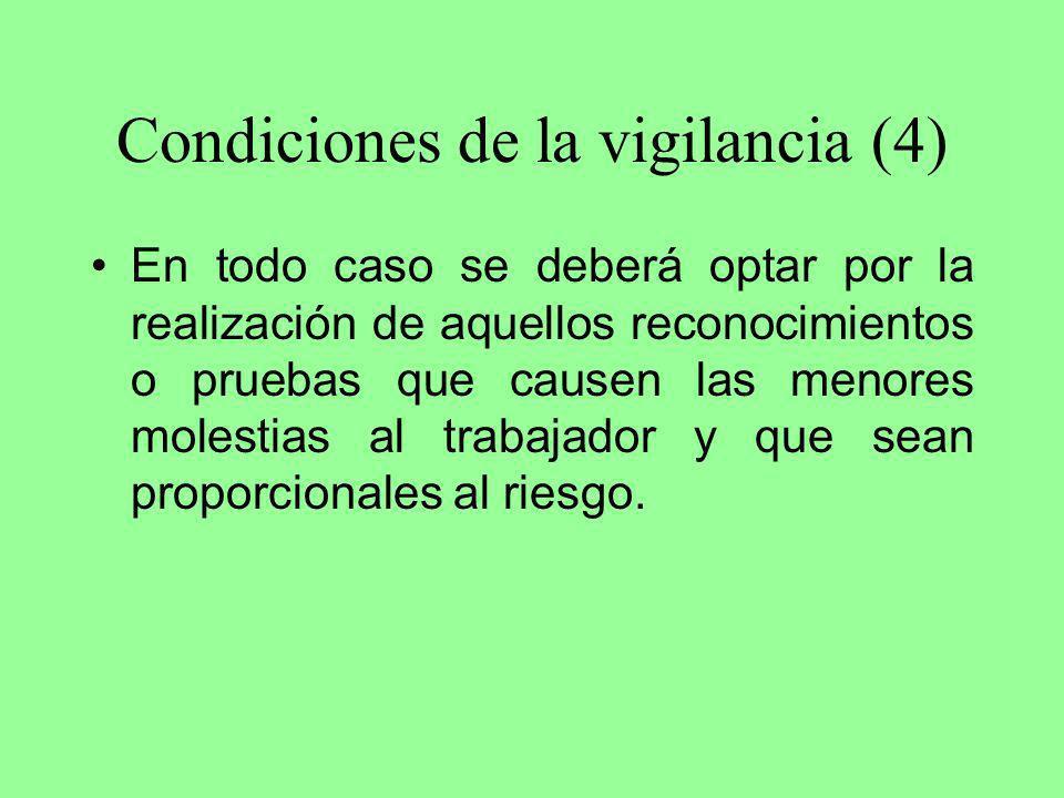 Condiciones de la vigilancia (4) En todo caso se deberá optar por la realización de aquellos reconocimientos o pruebas que causen las menores molestia