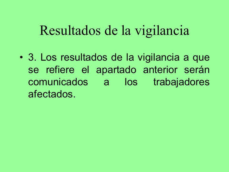 Resultados de la vigilancia 3. Los resultados de la vigilancia a que se refiere el apartado anterior serán comunicados a los trabajadores afectados.