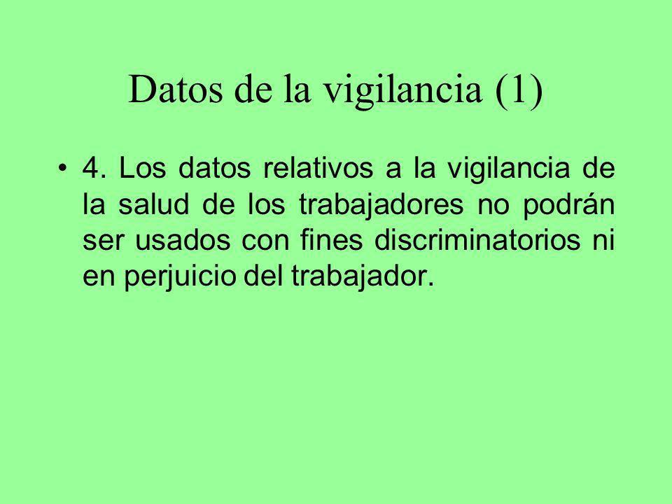 Datos de la vigilancia (1) 4. Los datos relativos a la vigilancia de la salud de los trabajadores no podrán ser usados con fines discriminatorios ni e