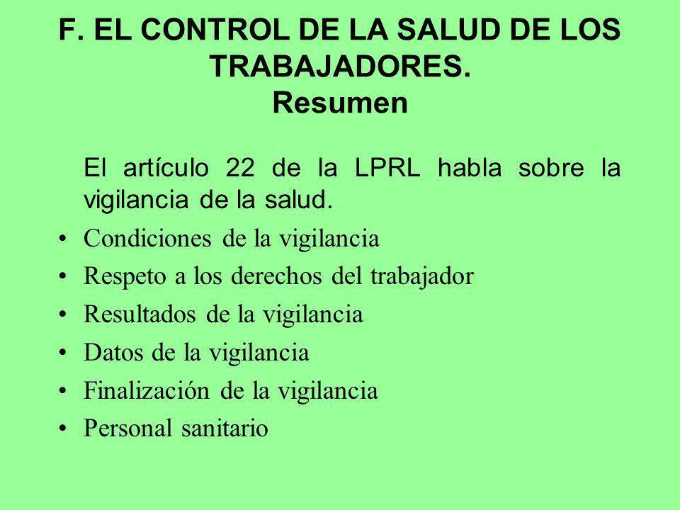 F. EL CONTROL DE LA SALUD DE LOS TRABAJADORES. Resumen El artículo 22 de la LPRL habla sobre la vigilancia de la salud. Condiciones de la vigilancia R