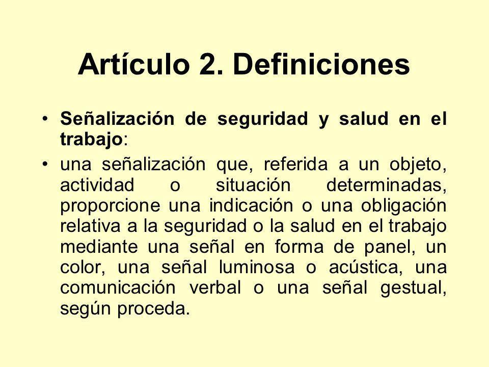 Artículo 2. Definiciones Señalización de seguridad y salud en el trabajo: una señalización que, referida a un objeto, actividad o situación determinad