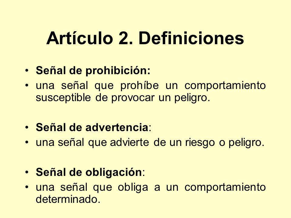 Artículo 2. Definiciones Señal de prohibición: una señal que prohíbe un comportamiento susceptible de provocar un peligro. Señal de advertencia: una s