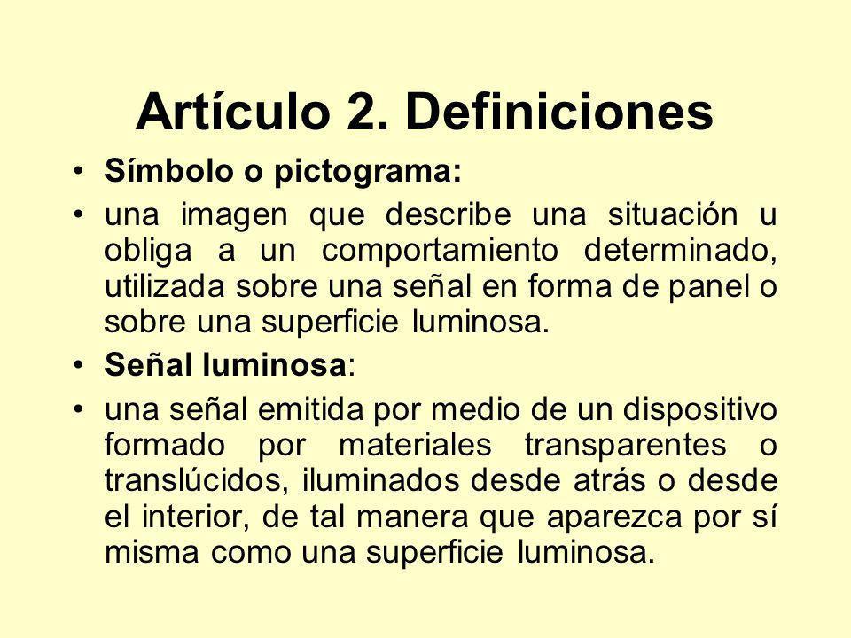 Artículo 2. Definiciones Símbolo o pictograma: una imagen que describe una situación u obliga a un comportamiento determinado, utilizada sobre una señ