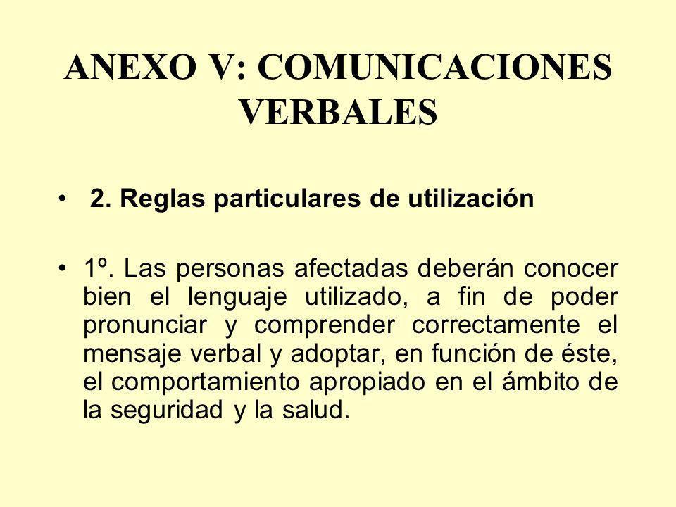 ANEXO V: COMUNICACIONES VERBALES 2. Reglas particulares de utilización 1º. Las personas afectadas deberán conocer bien el lenguaje utilizado, a fin de