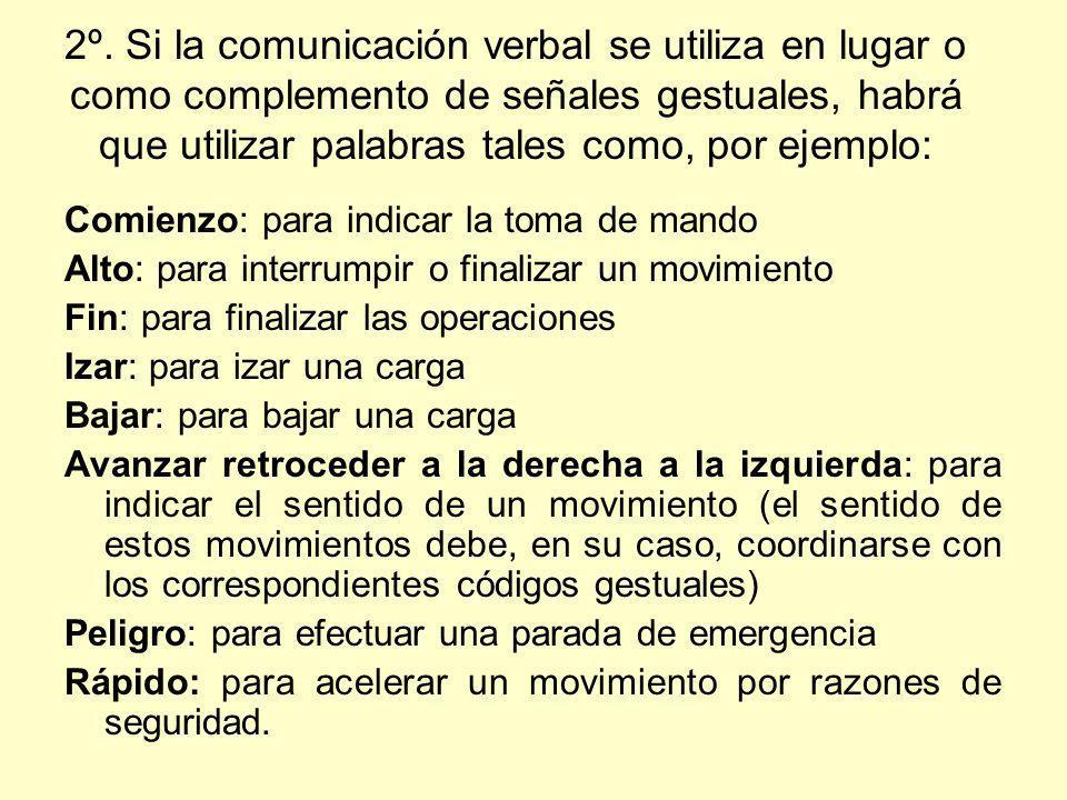 2º. Si la comunicación verbal se utiliza en lugar o como complemento de señales gestuales, habrá que utilizar palabras tales como, por ejemplo: Comien