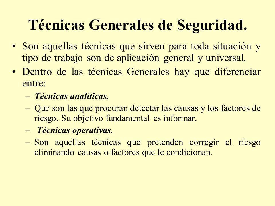 Técnicas Generales de Seguridad. Son aquellas técnicas que sirven para toda situación y tipo de trabajo son de aplicación general y universal. Dentro
