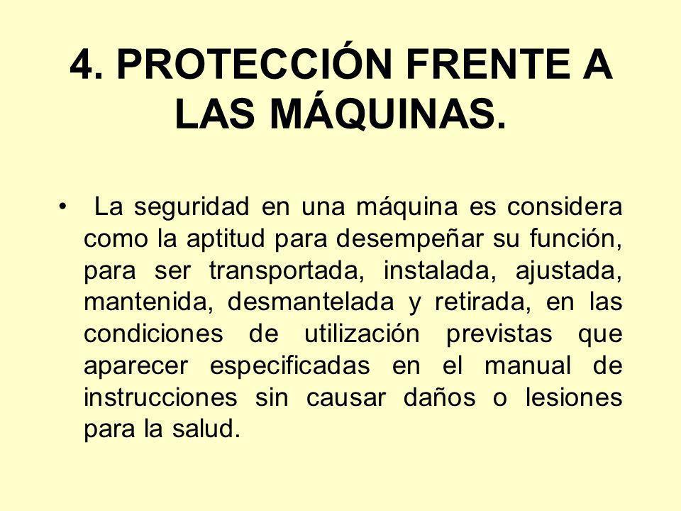 4. PROTECCIÓN FRENTE A LAS MÁQUINAS. La seguridad en una máquina es considera como la aptitud para desempeñar su función, para ser transportada, insta