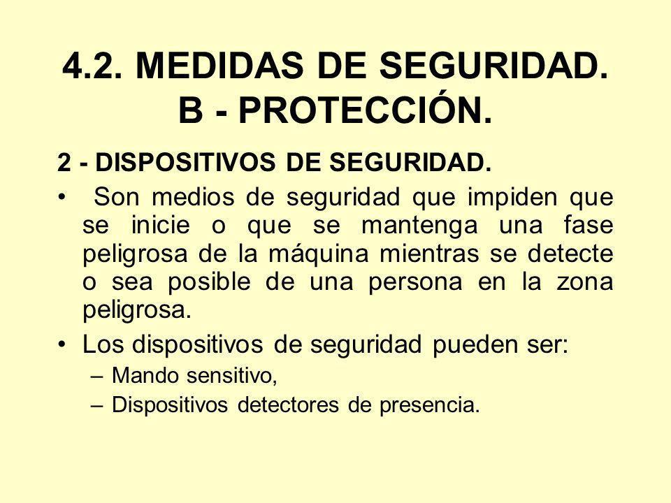 4.2. MEDIDAS DE SEGURIDAD. B - PROTECCIÓN. 2 - DISPOSITIVOS DE SEGURIDAD. Son medios de seguridad que impiden que se inicie o que se mantenga una fase