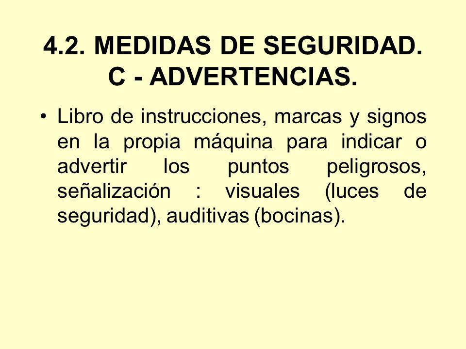4.2. MEDIDAS DE SEGURIDAD. C - ADVERTENCIAS. Libro de instrucciones, marcas y signos en la propia máquina para indicar o advertir los puntos peligroso