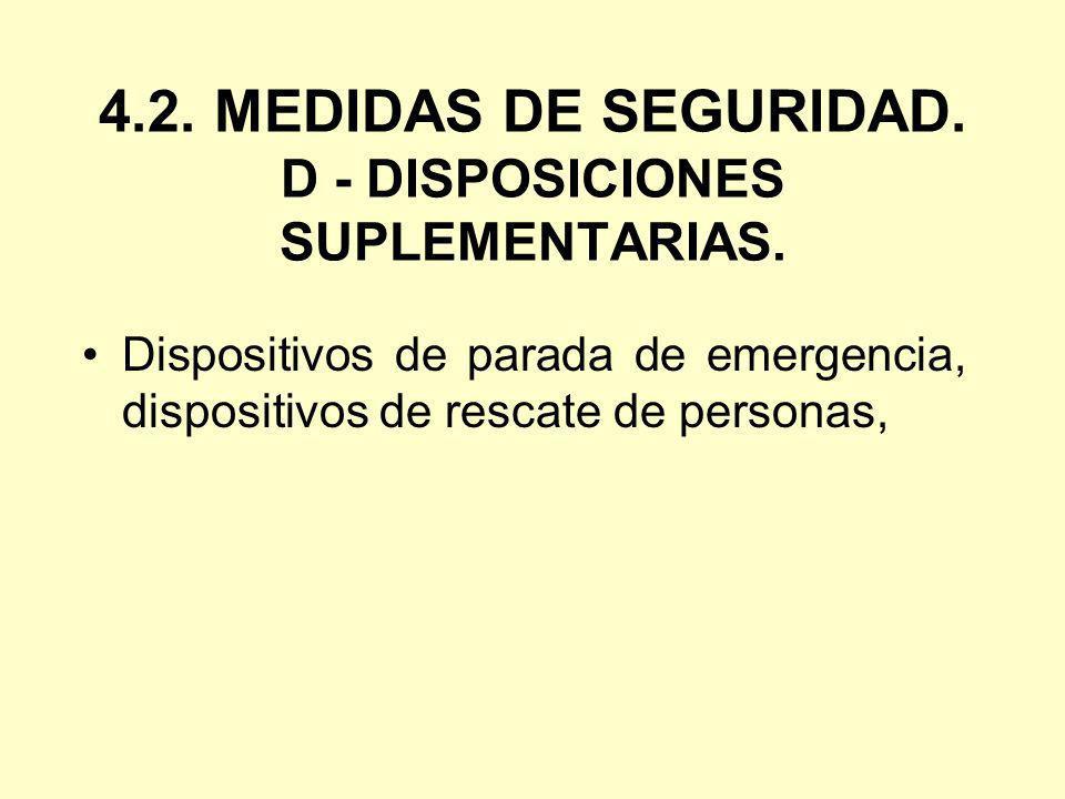 4.2. MEDIDAS DE SEGURIDAD. D - DISPOSICIONES SUPLEMENTARIAS. Dispositivos de parada de emergencia, dispositivos de rescate de personas,