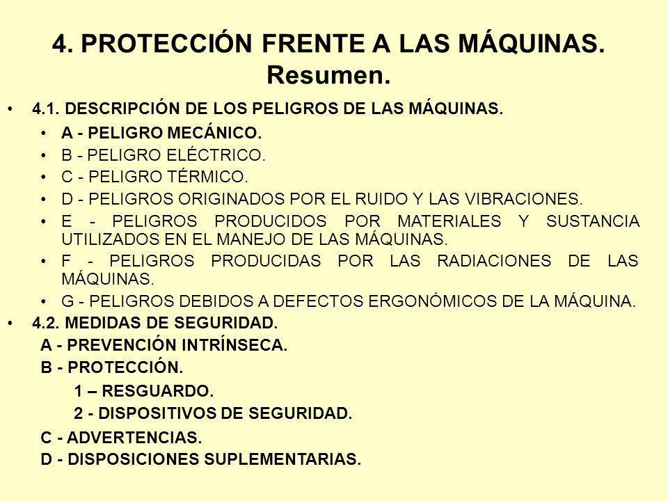 4. PROTECCIÓN FRENTE A LAS MÁQUINAS. Resumen. 4.1. DESCRIPCIÓN DE LOS PELIGROS DE LAS MÁQUINAS. A - PELIGRO MECÁNICO. B - PELIGRO ELÉCTRICO. C - PELIG