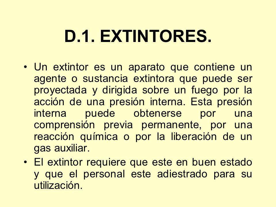 D.1. EXTINTORES. Un extintor es un aparato que contiene un agente o sustancia extintora que puede ser proyectada y dirigida sobre un fuego por la acci