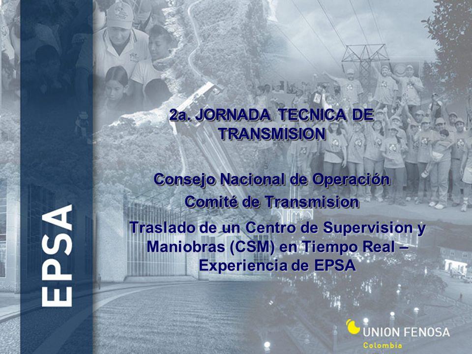 Traslado de un Centro de Supervision y Maniobras (CSM) en Tiempo Real – Experiencia de EPSA 2a. JORNADA TECNICA DE TRANSMISION Consejo Nacional de Ope