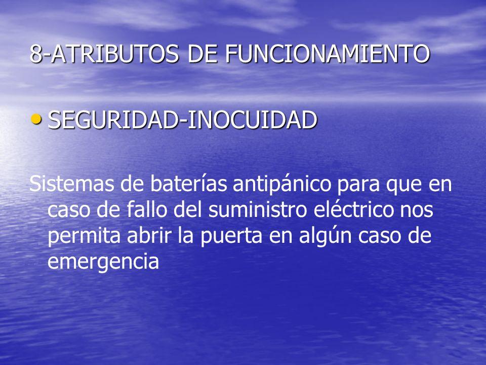 8-ATRIBUTOS DE FUNCIONAMIENTO SEGURIDAD-INOCUIDAD SEGURIDAD-INOCUIDAD Sistemas de baterías antipánico para que en caso de fallo del suministro eléctri
