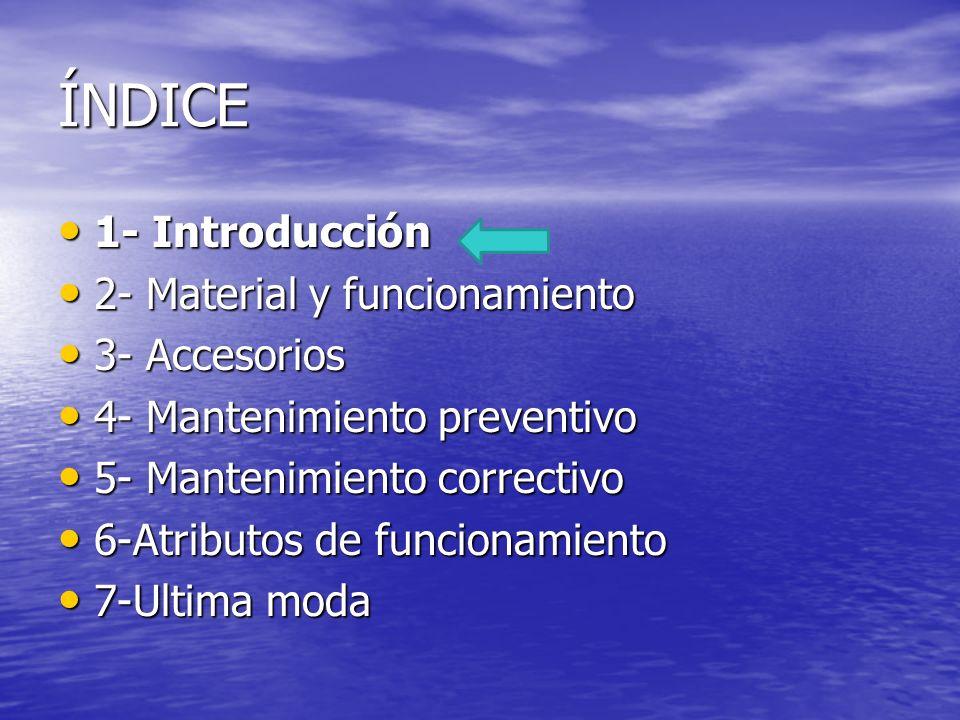 ÍNDICE 1- Introducción 1- Introducción 2- Material y funcionamiento 2- Material y funcionamiento 3- Accesorios 3- Accesorios 4- Mantenimiento preventi