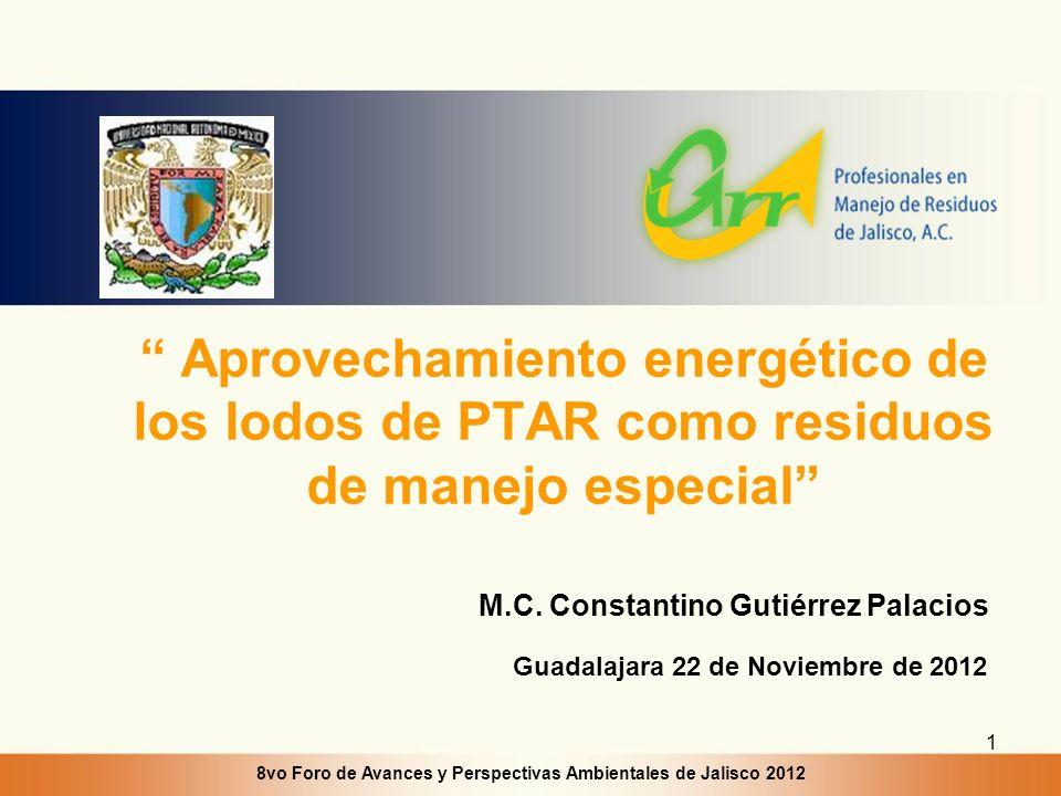 1 Aprovechamiento energético de los lodos de PTAR como residuos de manejo especial M.C. Constantino Gutiérrez Palacios Guadalajara 22 de Noviembre de
