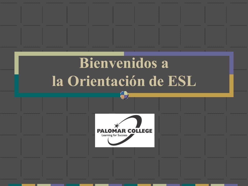 Bienvenidos a la Orientación de ESL