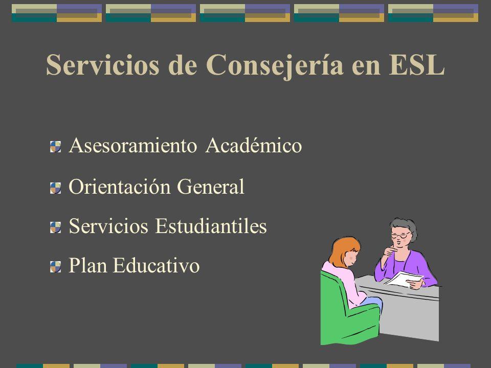 Servicios de Consejería en ESL Asesoramiento Académico Orientación General Servicios Estudiantiles Plan Educativo