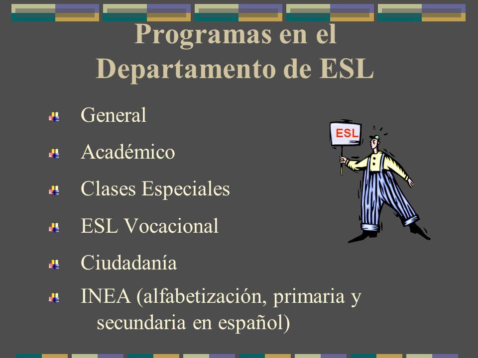Programas en el Departamento de ESL General Académico Clases Especiales ESL Vocacional Ciudadanía INEA (alfabetización, primaria y secundaria en español) ESL