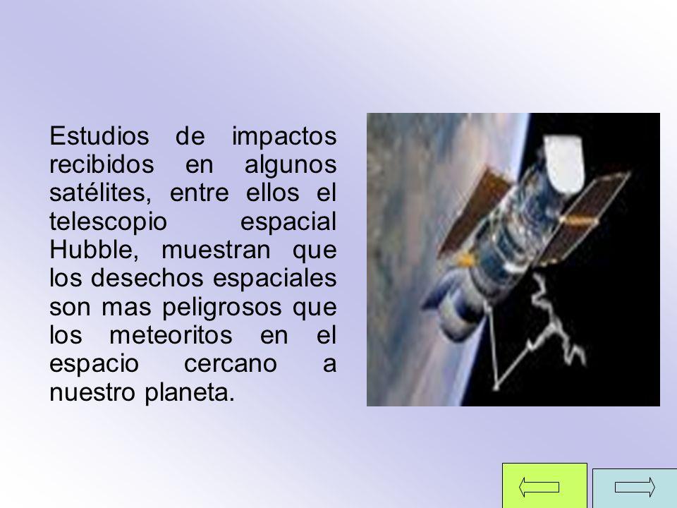 Estudios de impactos recibidos en algunos satélites, entre ellos el telescopio espacial Hubble, muestran que los desechos espaciales son mas peligroso