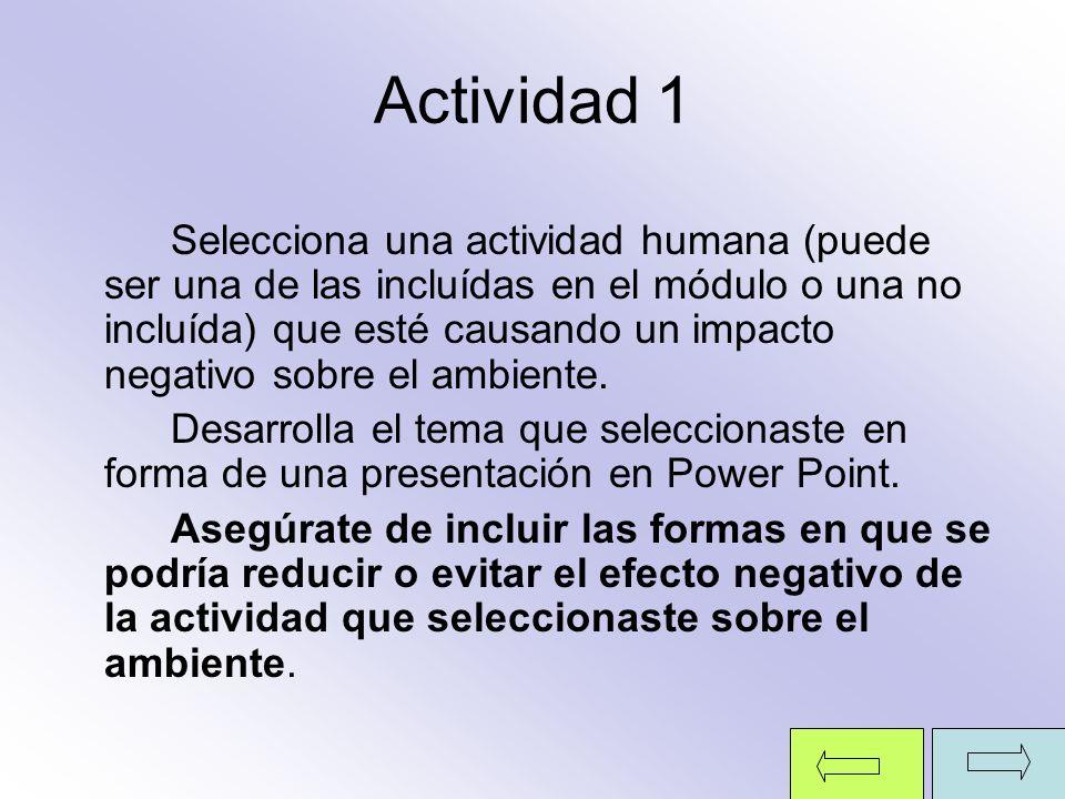 Actividad 1 Selecciona una actividad humana (puede ser una de las incluídas en el módulo o una no incluída) que esté causando un impacto negativo sobr
