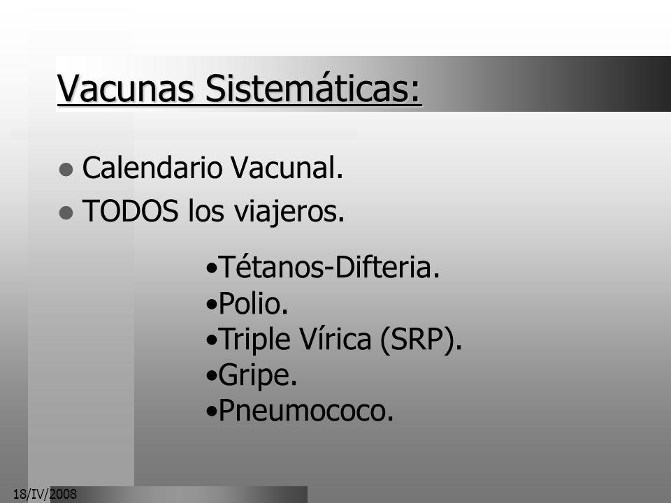18/IV/2008 Vacunas Sistemáticas: Calendario Vacunal. TODOS los viajeros. Tétanos-Difteria. Polio. Triple Vírica (SRP). Gripe. Pneumococo.