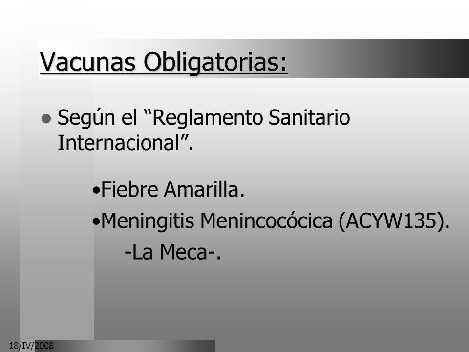 18/IV/2008 Vacunas Obligatorias: Según el Reglamento Sanitario Internacional. Fiebre Amarilla. Meningitis Menincocócica (ACYW135). -La Meca-.