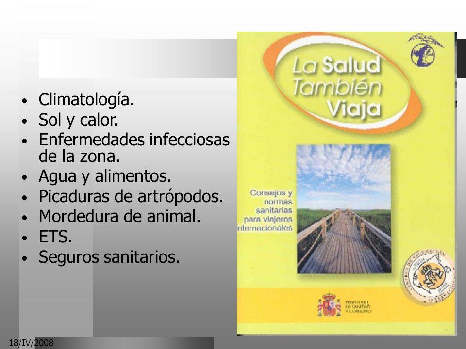 18/IV/2008 Climatología. Sol y calor. Enfermedades infecciosas de la zona. Agua y alimentos. Picaduras de artrópodos. Mordedura de animal. ETS. Seguro