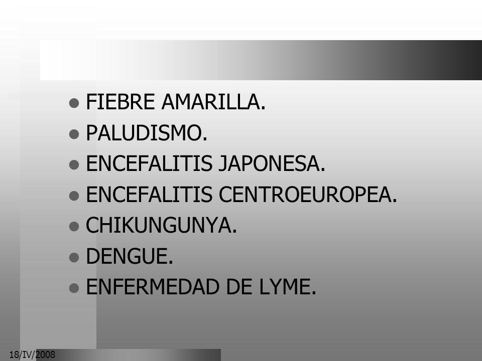18/IV/2008 FIEBRE AMARILLA. PALUDISMO. ENCEFALITIS JAPONESA. ENCEFALITIS CENTROEUROPEA. CHIKUNGUNYA. DENGUE. ENFERMEDAD DE LYME.