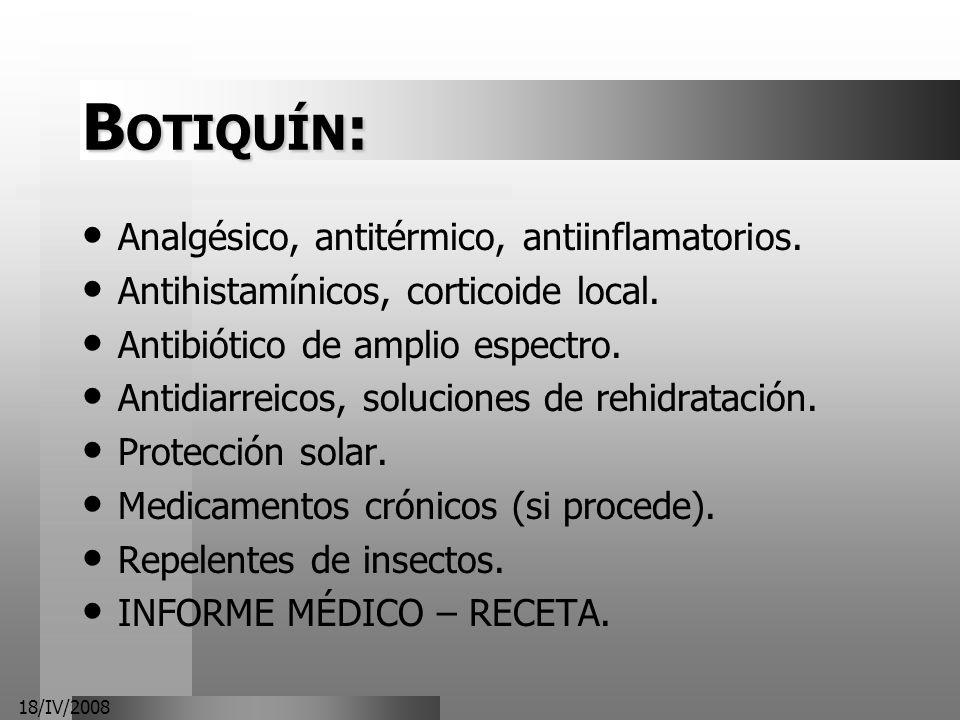 18/IV/2008 B OTIQUÍN : Analgésico, antitérmico, antiinflamatorios. Antihistamínicos, corticoide local. Antibiótico de amplio espectro. Antidiarreicos,