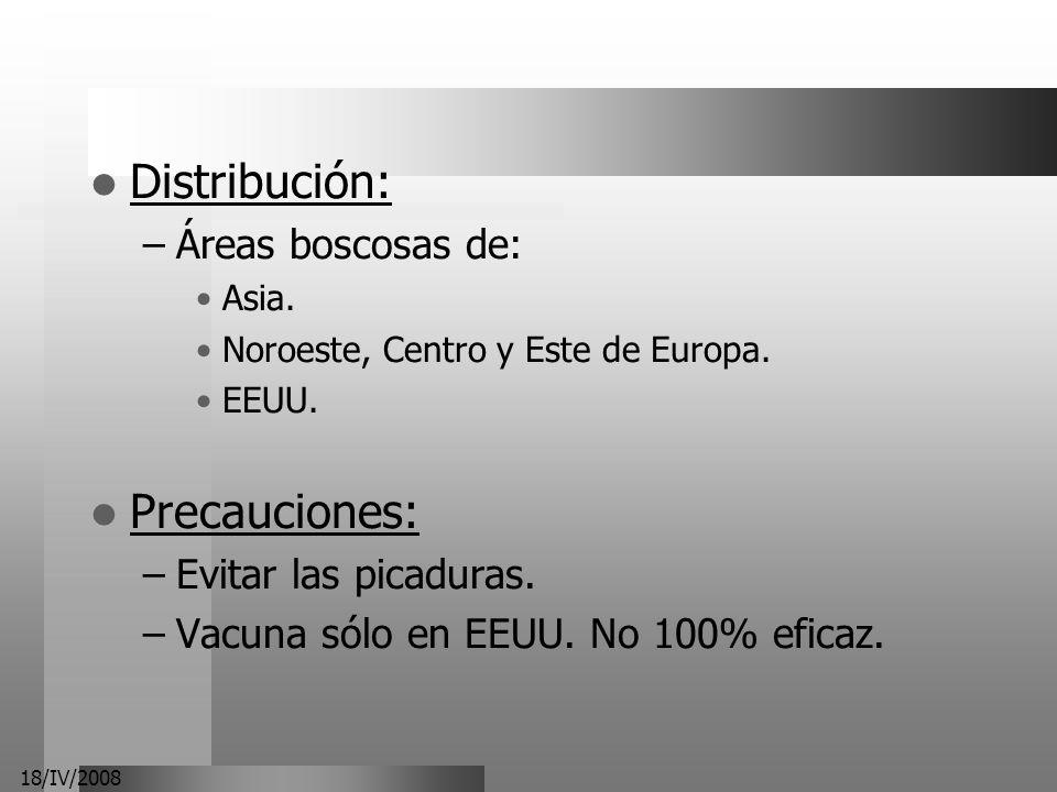 18/IV/2008 Distribución: –Áreas boscosas de: Asia. Noroeste, Centro y Este de Europa. EEUU. Precauciones: –Evitar las picaduras. –Vacuna sólo en EEUU.