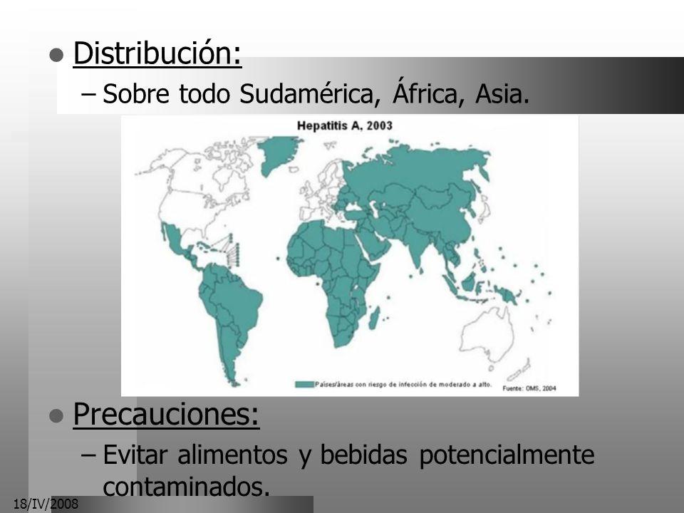 18/IV/2008 Distribución: –Sobre todo Sudamérica, África, Asia. Precauciones: –Evitar alimentos y bebidas potencialmente contaminados.