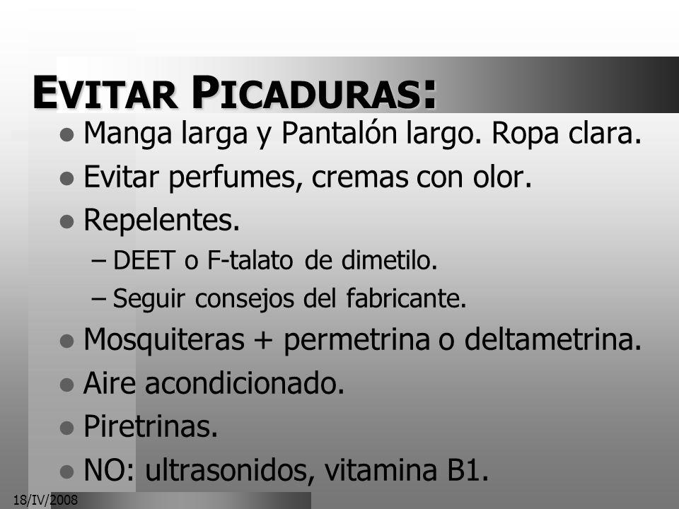 18/IV/2008 E VITAR P ICADURAS : Manga larga y Pantalón largo. Ropa clara. Evitar perfumes, cremas con olor. Repelentes. –DEET o F-talato de dimetilo.