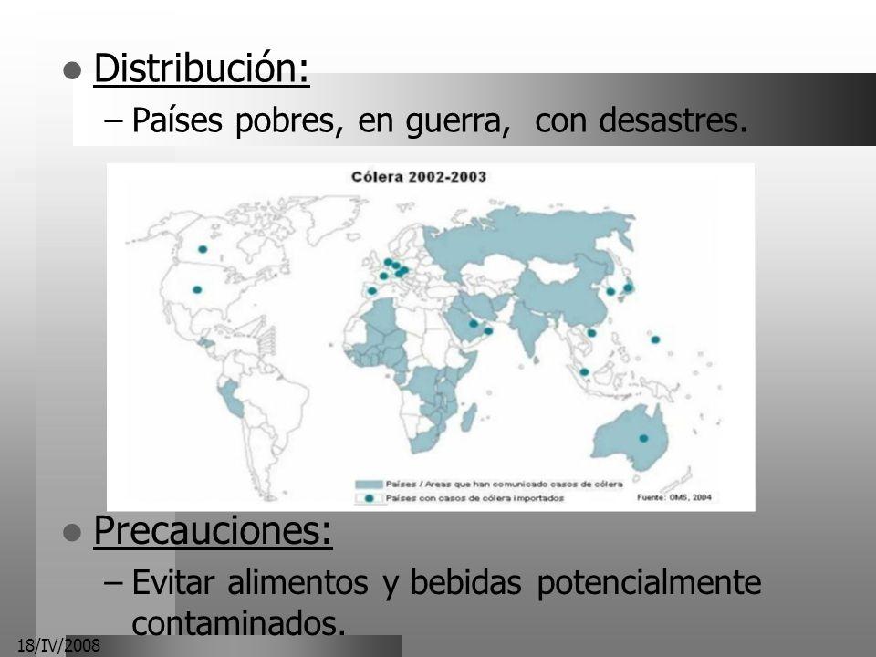 18/IV/2008 Distribución: –Países pobres, en guerra, con desastres. Precauciones: –Evitar alimentos y bebidas potencialmente contaminados.