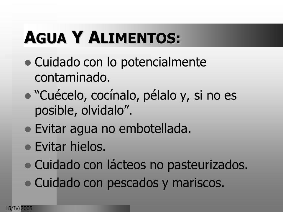 18/IV/2008 A GUA Y A LIMENTOS: Cuidado con lo potencialmente contaminado. Cuécelo, cocínalo, pélalo y, si no es posible, olvidalo. Evitar agua no embo