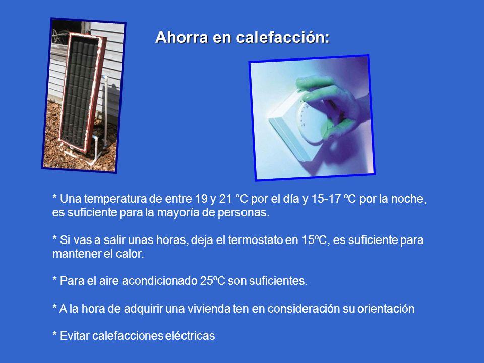 Ahorra en calefacción: * Una temperatura de entre 19 y 21 °C por el día y 15-17 ºC por la noche, es suficiente para la mayoría de personas. * Si vas a