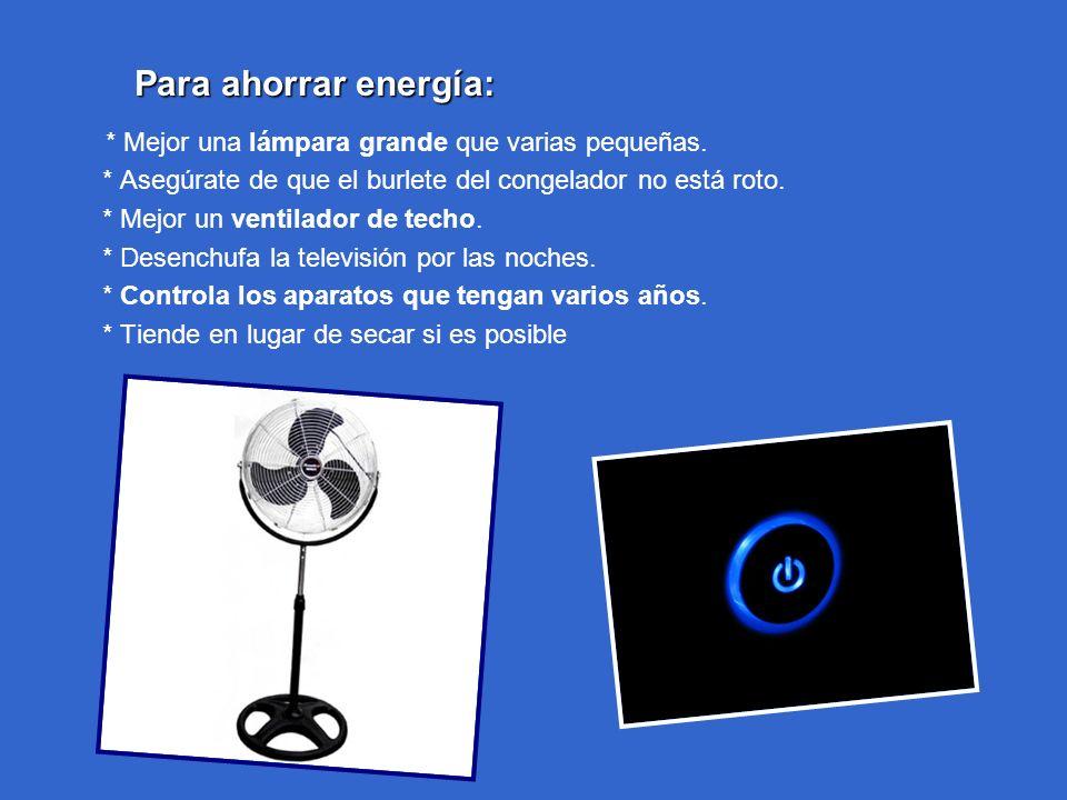 Para ahorrar energía: Para ahorrar energía: * Mejor una lámpara grande que varias pequeñas. * Asegúrate de que el burlete del congelador no está roto.