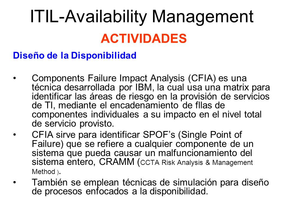 ITIL-Availability Management ACTIVIDADES Diseño de la Disponibilidad Components Failure Impact Analysis (CFIA) es una técnica desarrollada por IBM, la