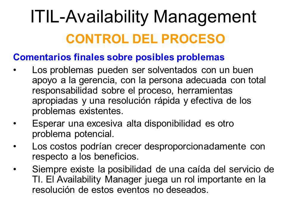 ITIL-Availability Management CONTROL DEL PROCESO Comentarios finales sobre posibles problemas Los problemas pueden ser solventados con un buen apoyo a