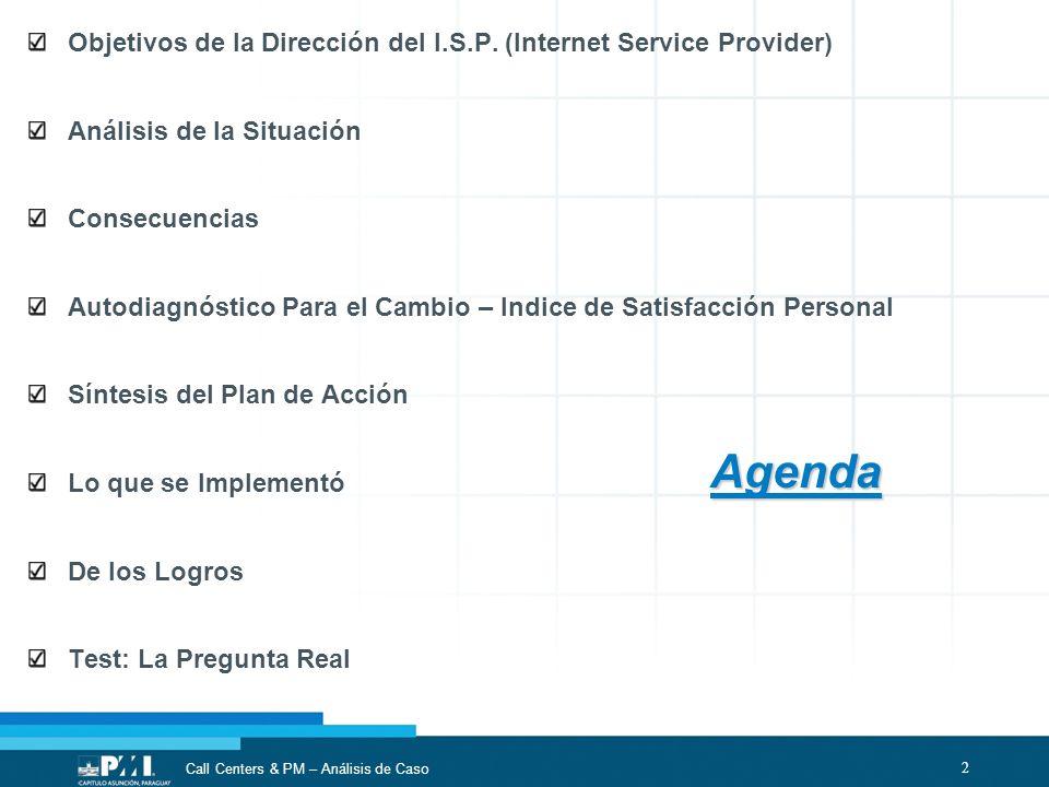 2 Call Centers & PM – Análisis de Caso Objetivos de la Dirección del I.S.P. (Internet Service Provider) Análisis de la Situación Consecuencias Autodia