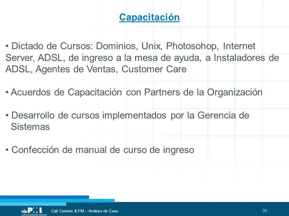 25 Call Centers & PM – Análisis de Caso Capacitación Dictado de Cursos: Dominios, Unix, Photosohop, Internet Server, ADSL, de ingreso a la mesa de ayu