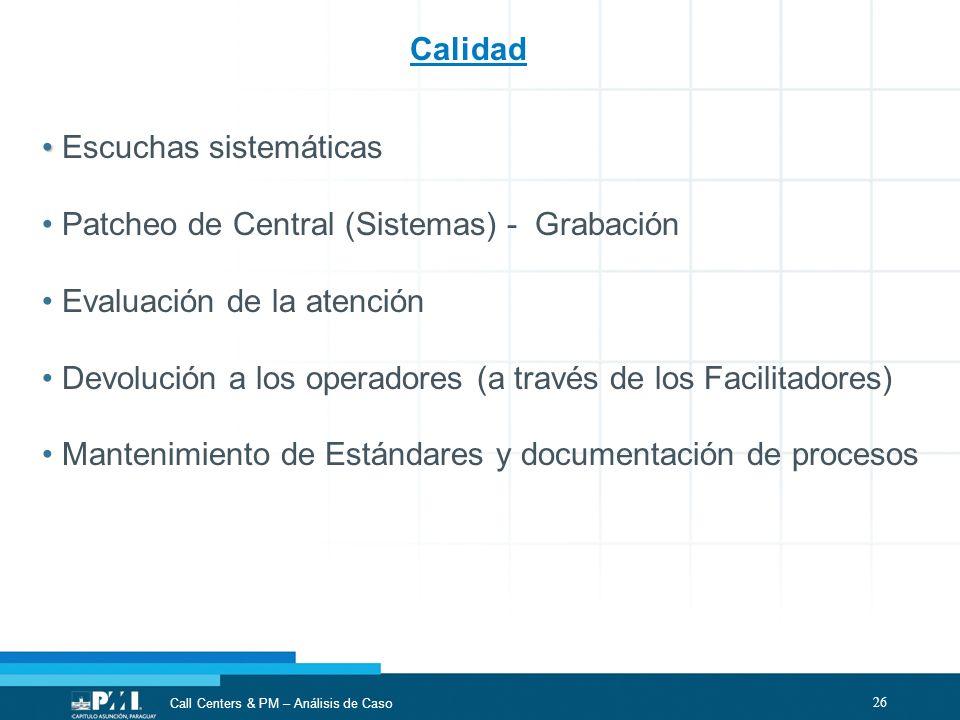 26 Call Centers & PM – Análisis de Caso Escuchas sistemáticas Patcheo de Central (Sistemas) - Grabación Evaluación de la atención Devolución a los ope