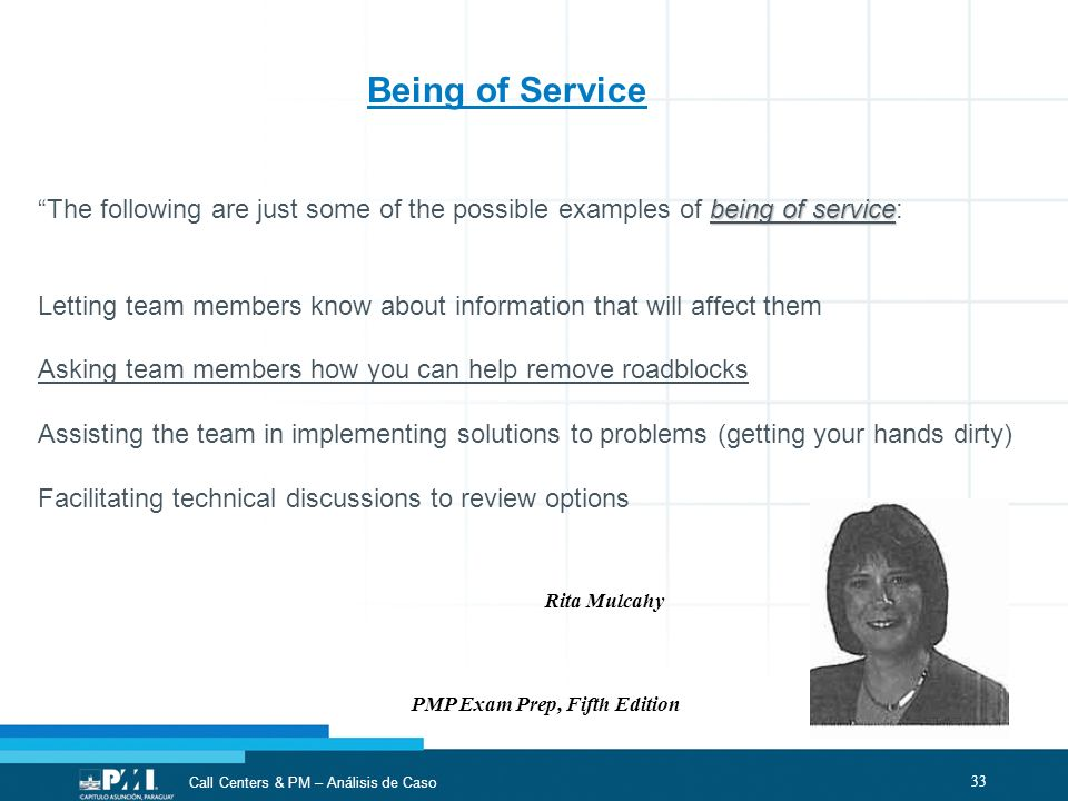 33 Call Centers & PM – Análisis de Caso being of service The following are just some of the possible examples of being of service: Letting team member