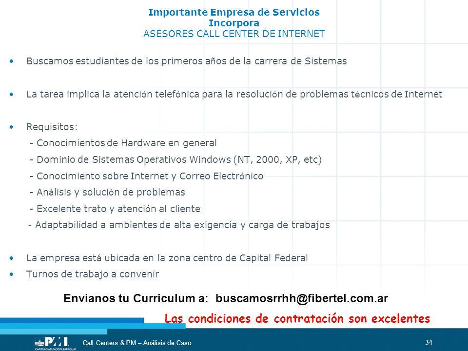 34 Call Centers & PM – Análisis de Caso Importante Empresa de Servicios Incorpora ASESORES CALL CENTER DE INTERNET Buscamos estudiantes de los primero