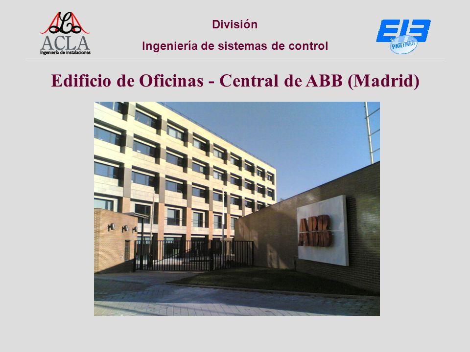 División Ingeniería de sistemas de control Edificio de Oficinas - Central de ABB (Madrid)