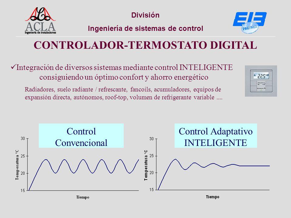 División Ingeniería de sistemas de control CONTROLADOR-TERMOSTATO DIGITAL Integración de diversos sistemas mediante control INTELIGENTE consiguiendo u
