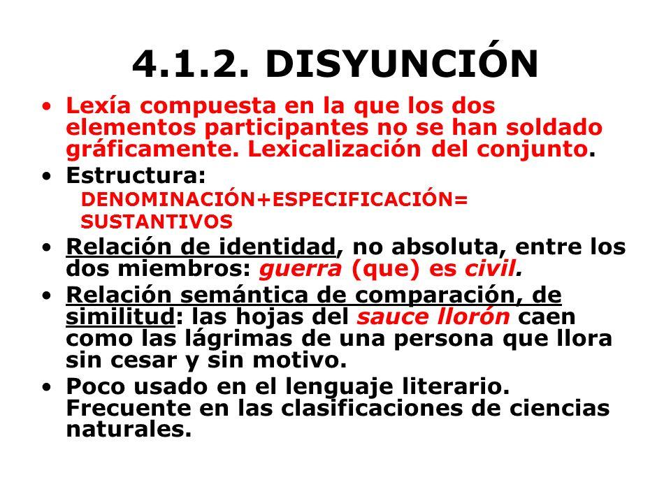 4.1.2. DISYUNCIÓN Lexía compuesta en la que los dos elementos participantes no se han soldado gráficamente. Lexicalización del conjunto. Estructura: D